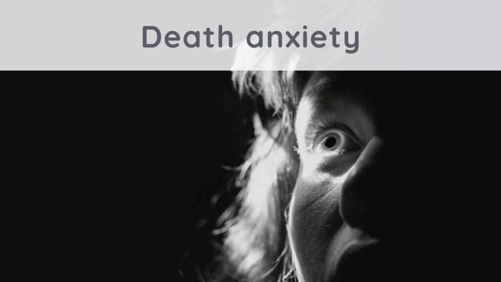 Death anxiety : how can we not be afraid to die?
